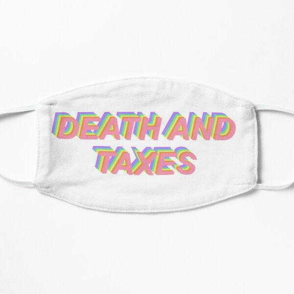 Death and Taxes Flat Mask