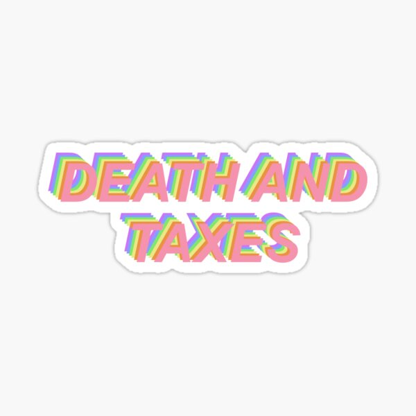 Death and Taxes Sticker