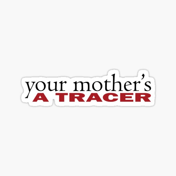Your Mother's a Tracer Tribute Sticker