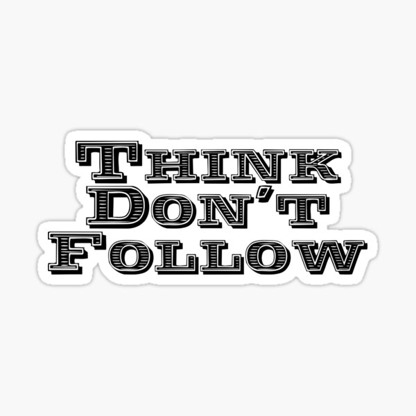 Think Don't Follow Sticker
