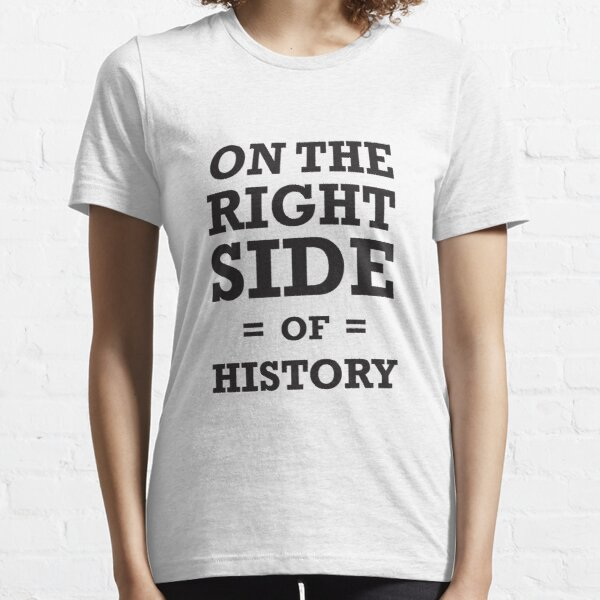 On the Right Side of History - T-Shirts, Hoodies & Kids Essential T-Shirt
