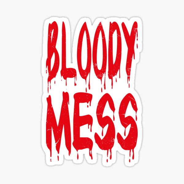 Bloody Mess (Bloody Freaky Halloween Quote • Vintage Retro Distressed Grunge Look) Sticker