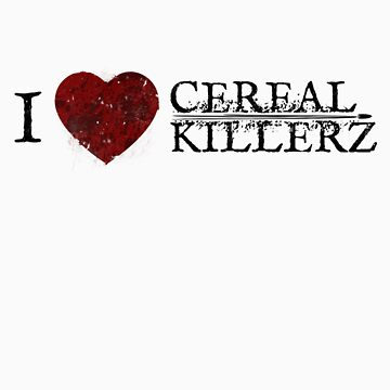 I Love Cerealkillerz by Cerealkillerz