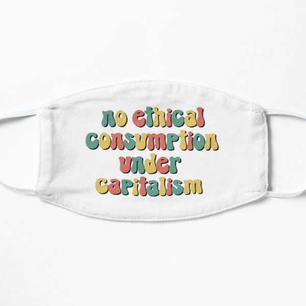 No ethical consumption under capitalism Flat Mask