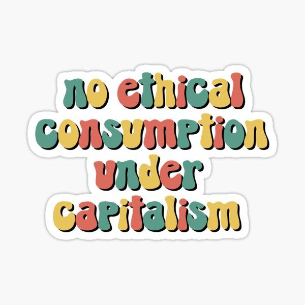 Kein ethischer Konsum im Kapitalismus Sticker