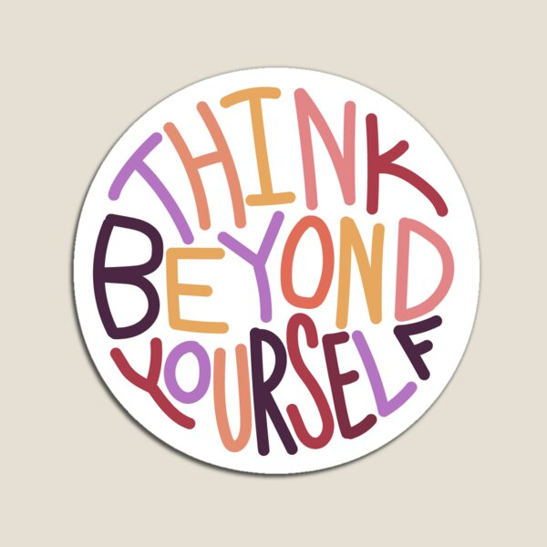 Think Beyond Yourself Magnet