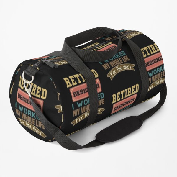 Designer Gifts - Retired Designer I Worked My Whole Life For This Shirt Duffle Bag