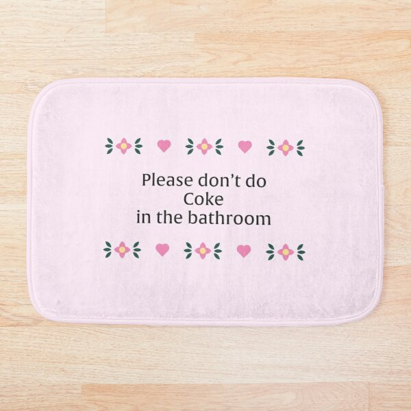 please don't do coke in the bathroom Bath Mat