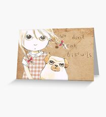 We don't eat biscuits Greeting Card