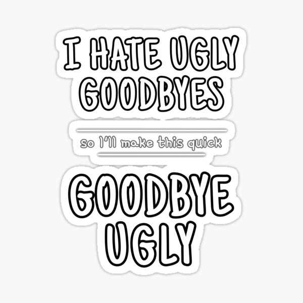 Ugly Goodbyes Sticker