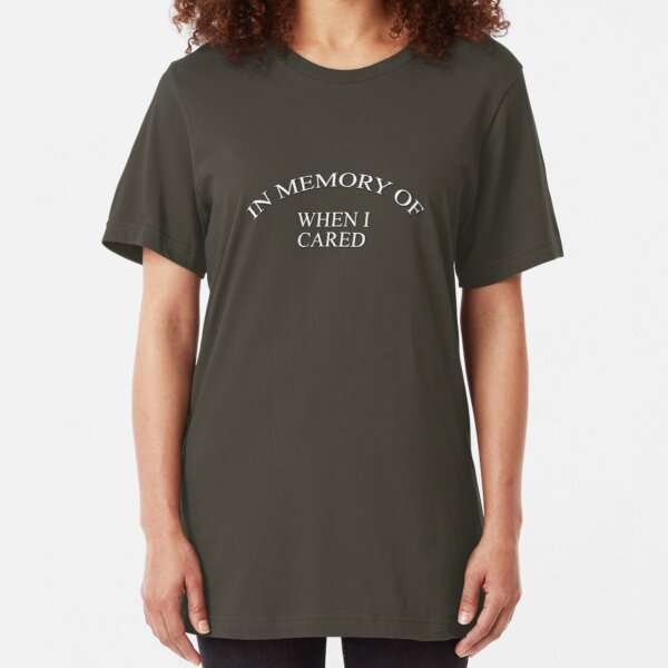 In memory of when I cared Slim Fit T-Shirt