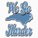 We Go Harder N.C. by DWPickett