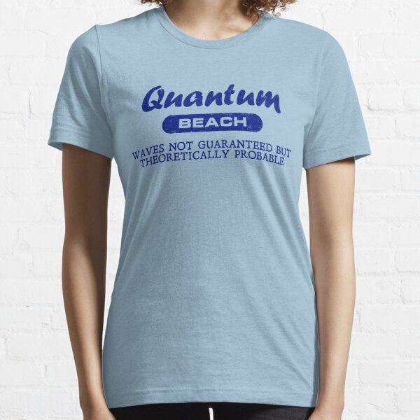 Quantum Beach: Waves not guaranteed but theoretically probable Essential T-Shirt