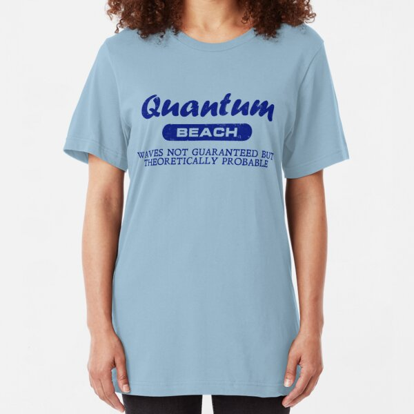 Quantum Beach: Waves not guaranteed but theoretically probable Slim Fit T-Shirt