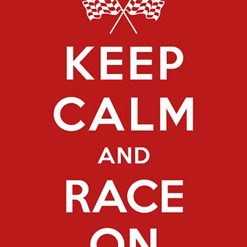 Keep Calm and Race On! by Earth2Kim
