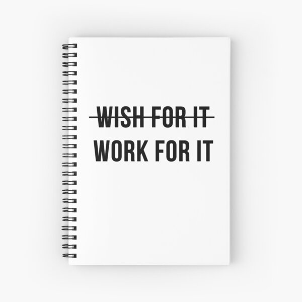 Don't Wish For It, Work For It Spiral Notebook