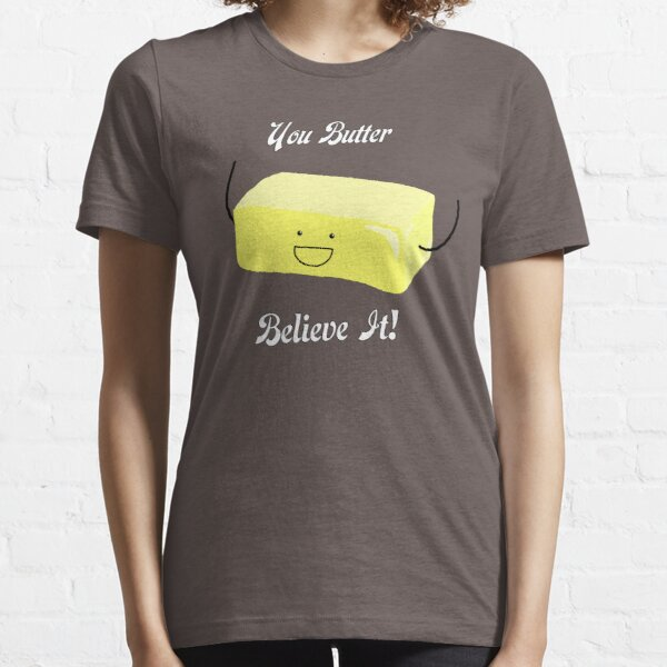 You Butter Believe It! - Animobs Essential T-Shirt