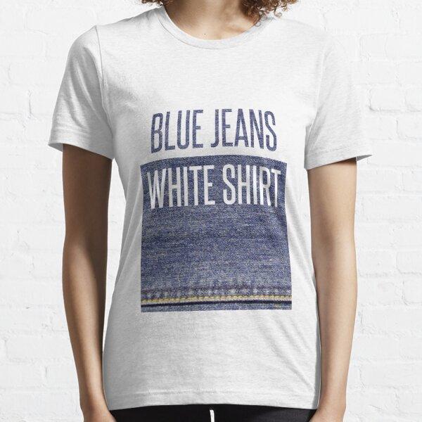 Blue Jeans, White Shirt Essential T-Shirt