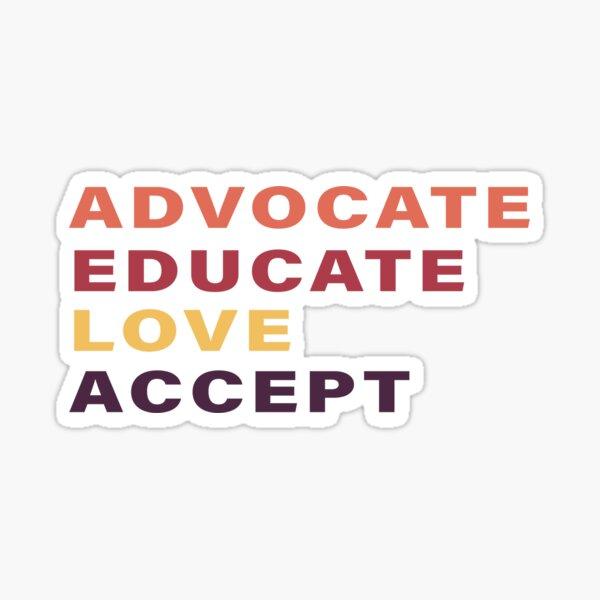 Advocate, educate, love, accept  Sticker