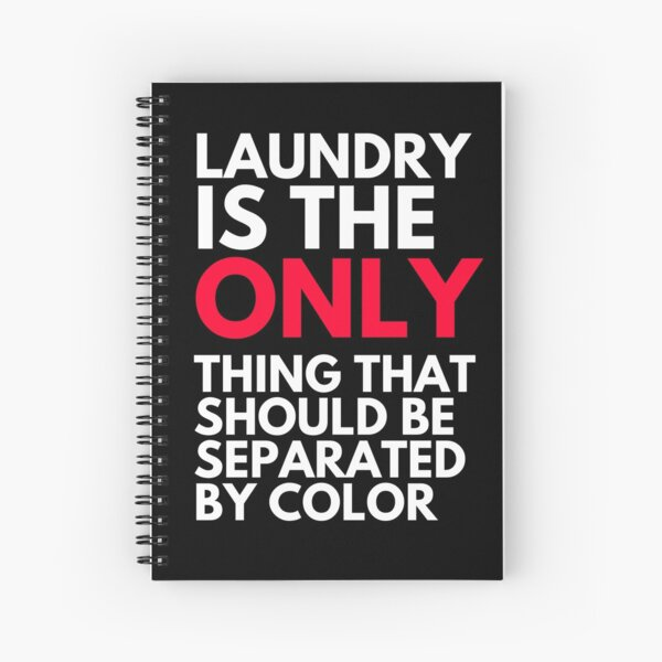 Laundry is the Only Thing That Should Be Separated by Color  Spiral Notebook