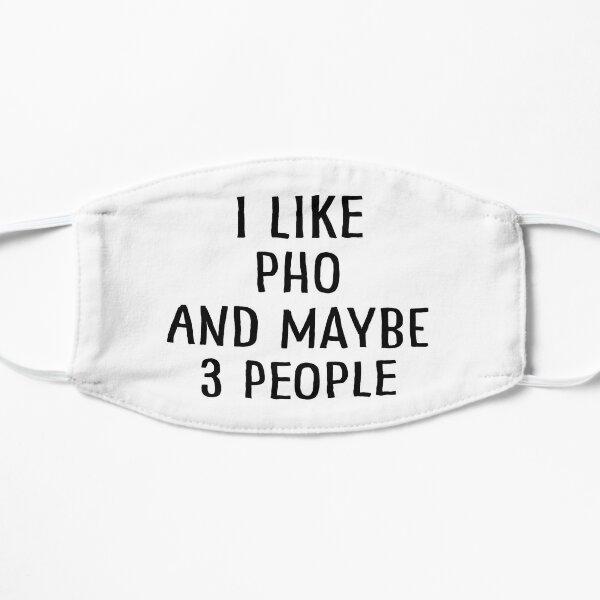 I Like Pho And Maybe 3 People Flat Mask