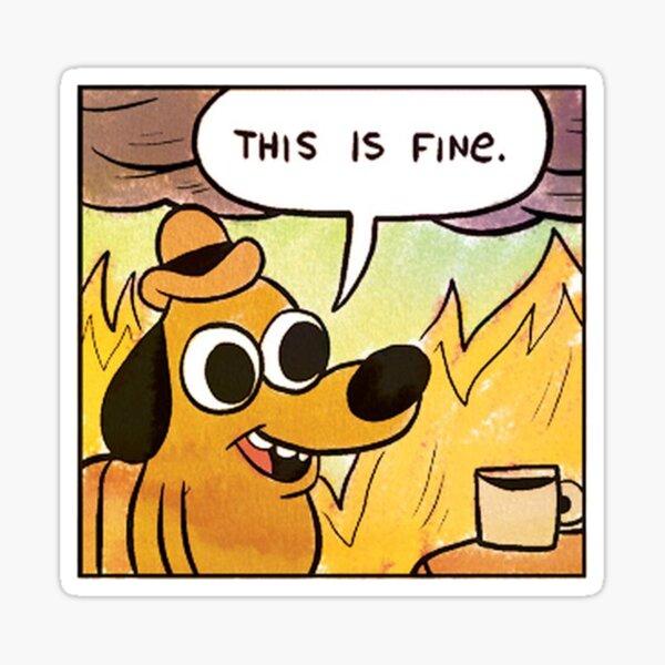 This is fine dog meme Sticker