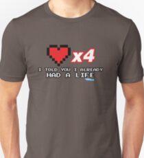I've already got a life - Gamer Video games Geek Unisex T-Shirt