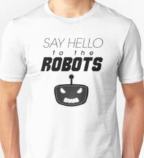 Say Hello To The Robots Unisex T-Shirt