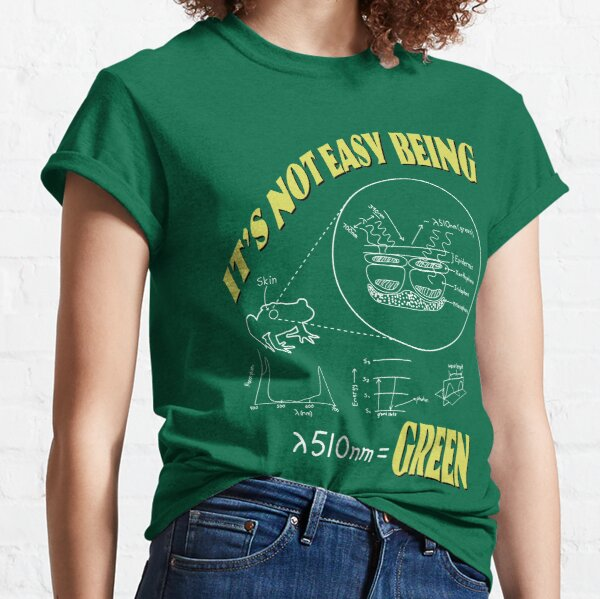 It's Not Easy Being Green Classic T-Shirt