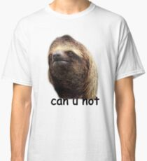 Can u not Sloth  Classic T-Shirt