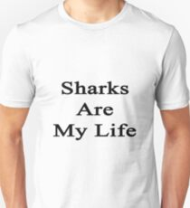 Sharks Are My Life  Unisex T-Shirt