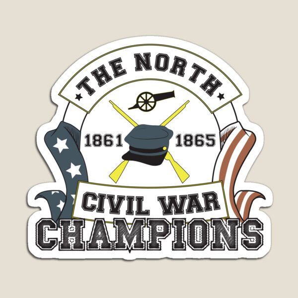The North - Civil War Champions - Notherner Pride - Union Pride - Anti-Confederate Funny Shirt Magnet
