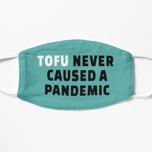 Tofu Never Caused A Pandemic, Go vegan Flat Mask