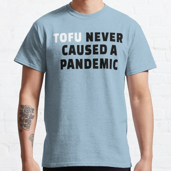 Tofu Never Caused A Pandemic, Go vegan Classic T-Shirt