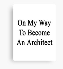 On My Way To Become An Architect  Canvas Print