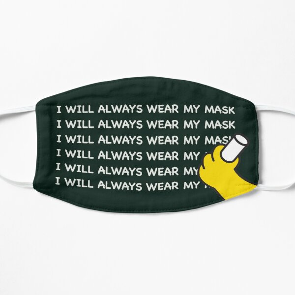 I WILL ALWAYS WEAR MY MASK Flat Mask