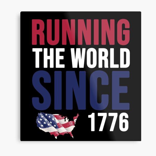 running the world since 1776 Metal Print