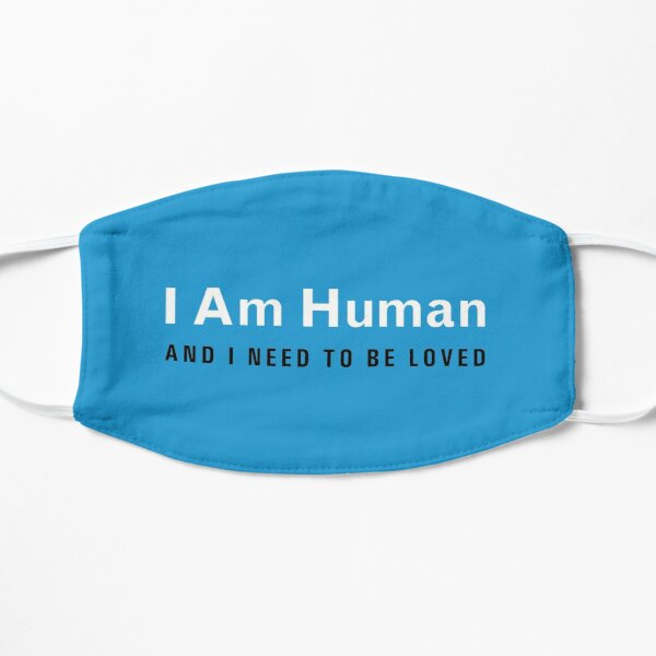 I Am Human And I Need To Be Loved Mask