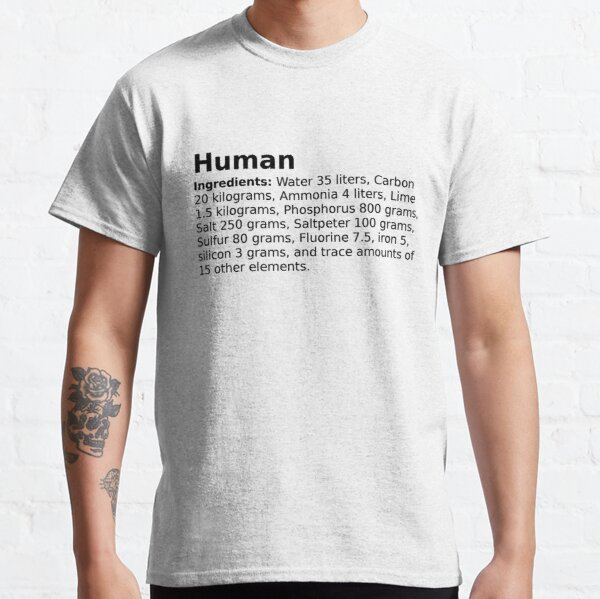 The average ingredients of an adult human body Classic T-Shirt