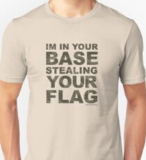 In Your Base Stealing Your Flag T-Shirt