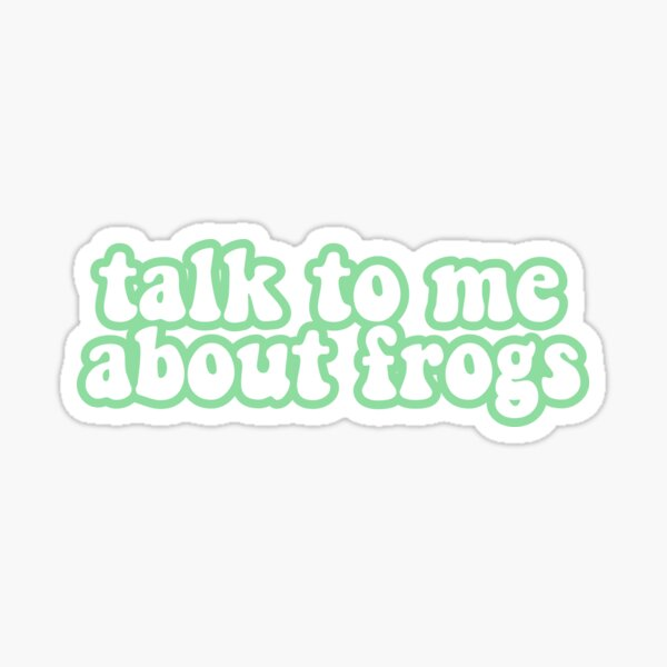 Talk To Me About Frogs  Sticker