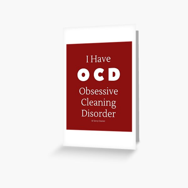 I Have OCD - Obsessive Cleaning Disorder Greeting Card