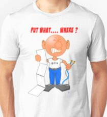 Put it Where? I Think I messed up. T-Shirt