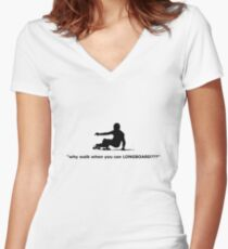 """why walk when you can LONGBOARD???"" Women's Fitted V-Neck T-Shirt"