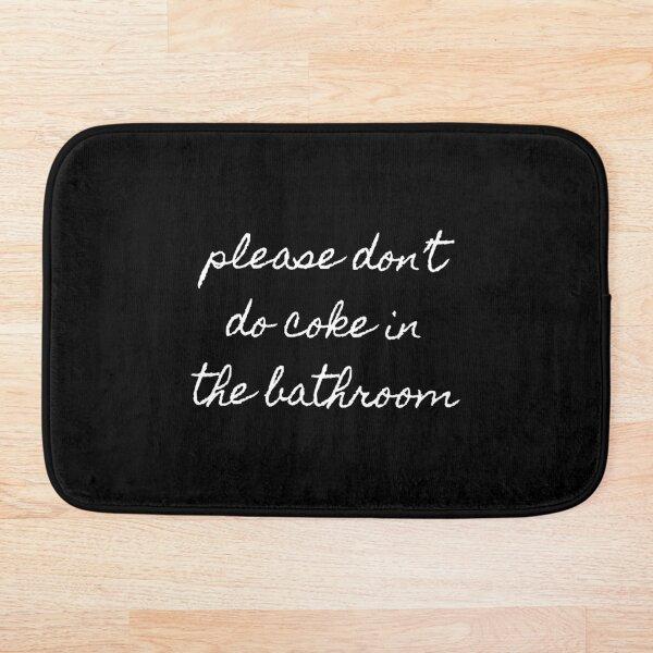 Please Don't Do Coke In The Bathroom Bath Mat