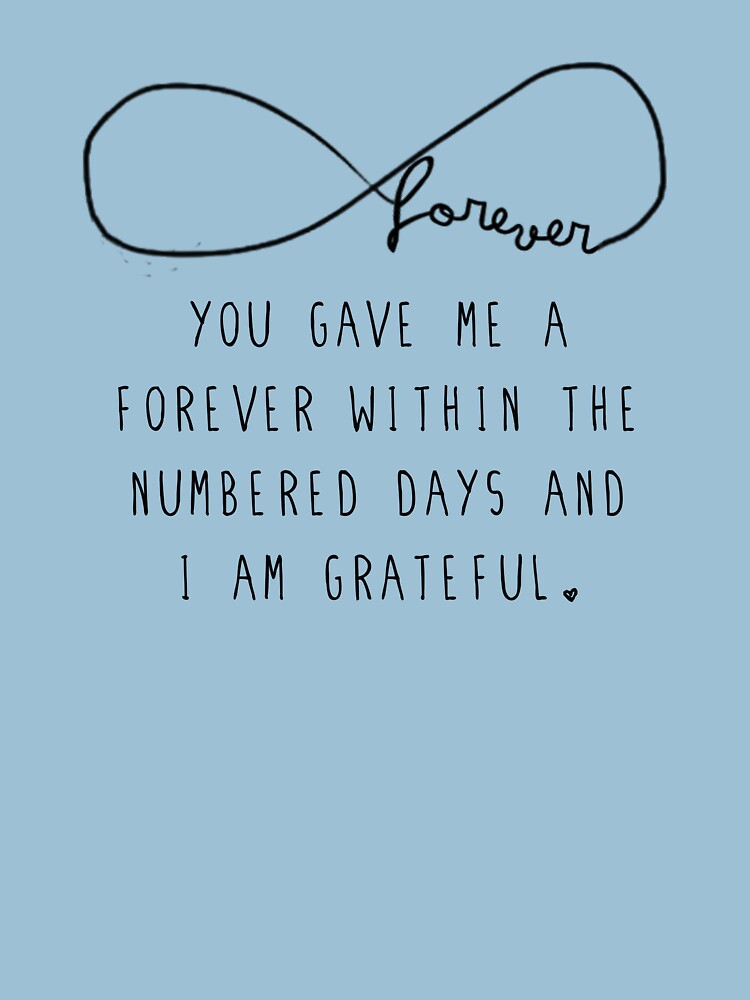 "The Fault In Our Stars by John Green - ""You gave me a forever within the numbered days and I am grateful."" 