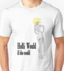 Holli Would if she could Unisex T-Shirt