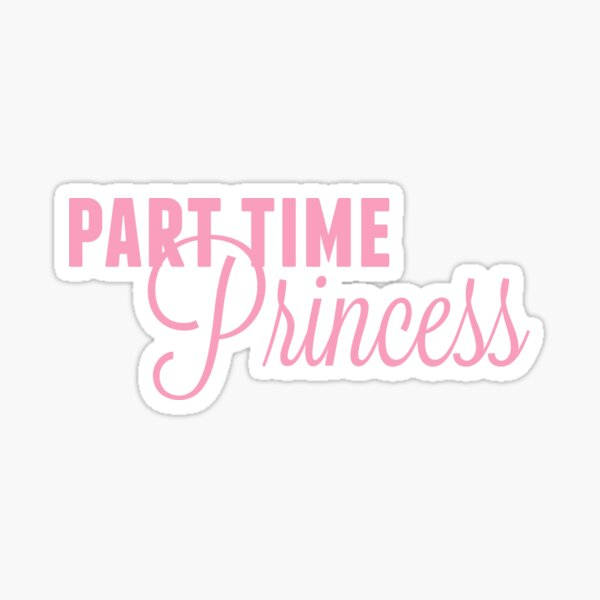 Part Time Princess Sticker