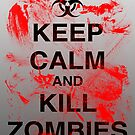KEEP CALM AND KILL ZOMBIES by TigerStriped