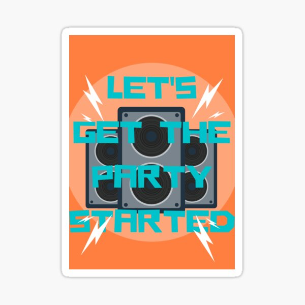 Lets Get The Party Started Sticker